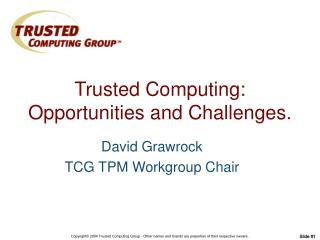 Trusted Computing: Opportunities and Challenges.