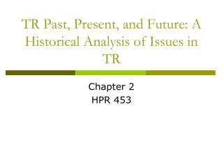 TR Past, Present, and Future: A Historical Analysis of Issues in TR