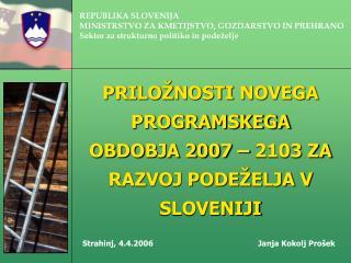 PRILOŽNOSTI NOVEGA PROGRAMSKEGA OBDOBJA 2007 – 2103 ZA RAZVOJ PODEŽELJA V SLOVENIJI