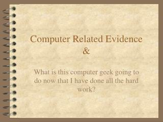 Computer Related Evidence &
