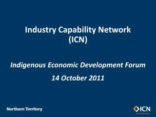 Industry Capability Network  (ICN) Indigenous Economic Development Forum 14 October 2011