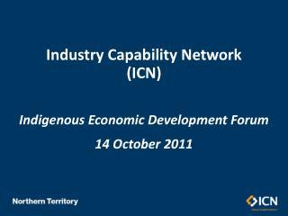 Industry Capability Network  (ICN) Indigenous Economic Development Forum 14 October 2011