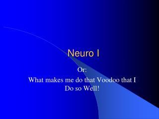 Neuro I