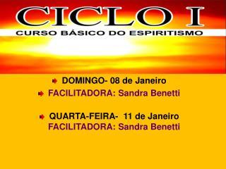 DOMINGO- 08 de Janeiro FACILITADORA: Sandra Benetti