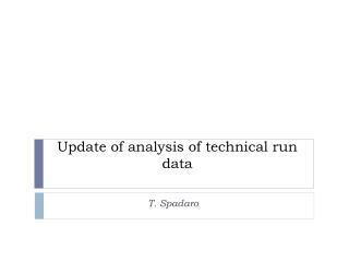 Update of analysis of technical run data