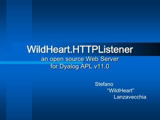 WildHeart.HTTPListener an open source Web Server  for Dyalog APL v11.0