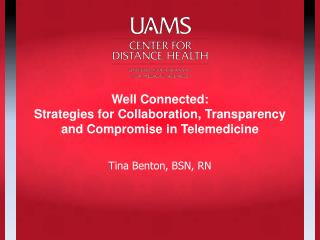 Well Connected:   Strategies for Collaboration, Transparency and Compromise in Telemedicine