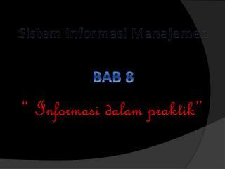 """Sistem  Informasi Manajemen """" Informasi dalam praktik"""""""