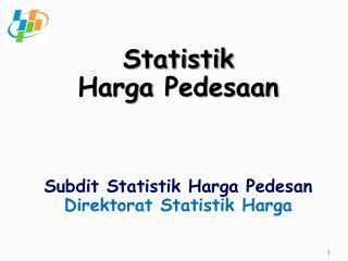 Statistik Harga Pedesaan Subdit Statistik Harga Pedesan Direktorat Statistik Harga