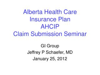 Alberta Health Care  Insurance Plan AHCIP Claim Submission Seminar