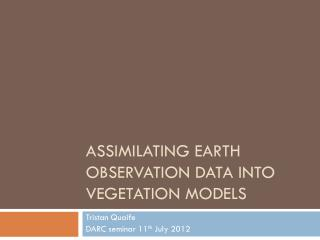 Assimilating Earth Observation Data into  VEGETATION MODELS