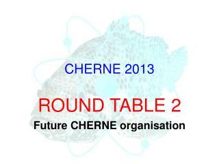 CHERNE 2013