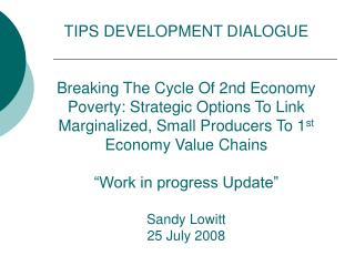 TIPS DEVELOPMENT DIALOGUE   Breaking The Cycle Of 2nd Economy Poverty: Strategic Options To Link Marginalized, Small Pro