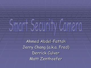 Ahmed Abdel-Fattah Jerry Chang (a.k.a. Fred) Derrick Culver Matt Zenthoefer