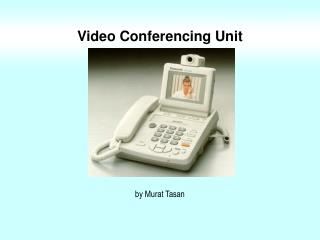 Video Conferencing Unit
