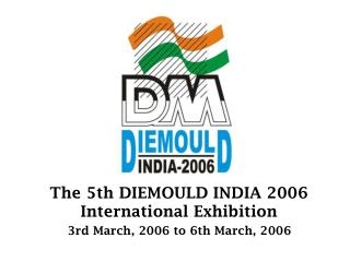 The 5th DIEMOULD INDIA 2006 International Exhibition