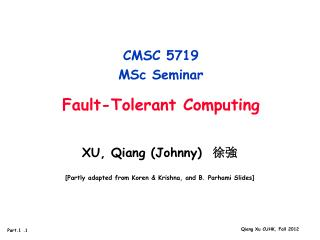 CMSC 5719  MSc Seminar Fault-Tolerant Computing