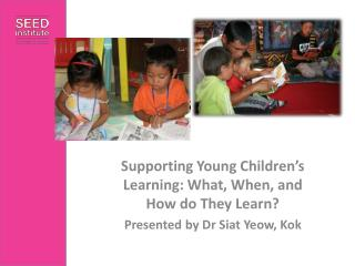 Supporting Young Children's Learning: What, When, and How do They Learn?