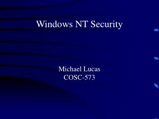 Windows NT Security Michael Lucas COSC-573
