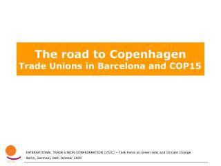 The road to Copenhagen Trade Unions in Barcelona and COP15