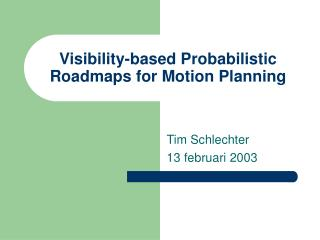 Visibility-based Probabilistic Roadmaps for Motion Planning