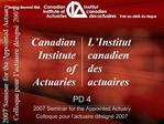 PD 4 2007 Seminar for the Appointed Actuary Colloque pour l actuaire d sign  2007