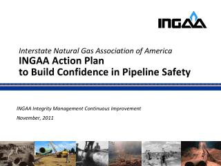 INGAA Integrity Management Continuous Improvement November, 2011
