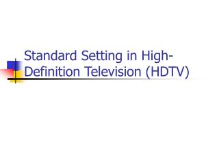 Standard Setting in High-Definition Television (HDTV)