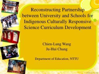 Chien-Lung Wang  Ju-Hui Chang  Department of Education, NTTU