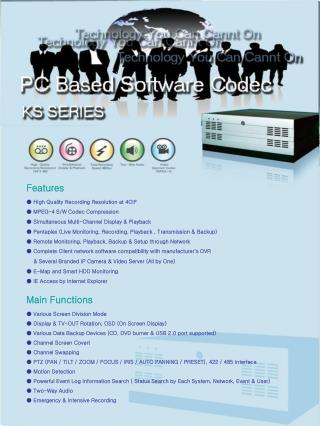 ● High Quality Recording Resolution at 4CIF ● MPEG-4 S/W Codec Compression