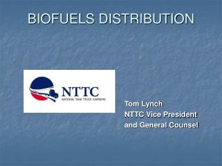BIOFUELS DISTRIBUTION 						Tom Lynch 						NTTC Vice President  						and General Counsel