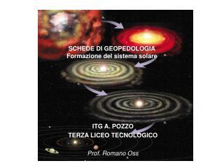 SCHEDE DI GEOPEDOLOGIA Formazione del sistema solare