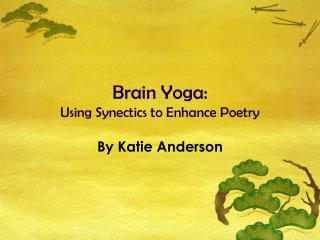 Brain Yoga: Using Synectics to Enhance Poetry