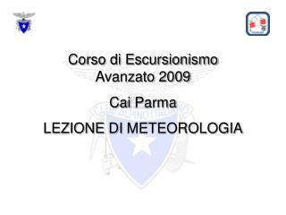 Corso di Escursionismo Avanzato 2009 Cai  Parma LEZIONE  DI  METEOROLOGIA