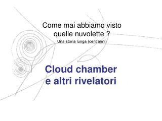 Cloud chamber  e altri rivelatori