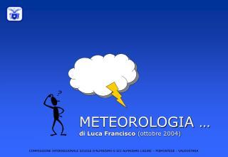 METEOROLOGIA … di Luca Francisco  (ottobre 2004)