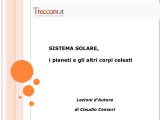 SISTEMA SOLARE, i pianeti e gli altri corpi celesti Lezioni d'Autore di Claudio Censori