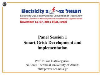 Panel  Session 1 Smart Grid: Development and implementation Prof. Nikos Hatziargyriou,