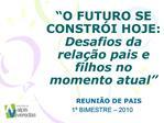O FUTURO SE CONSTR I HOJE:  Desafios da rela  o pais e filhos no momento atual