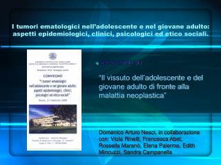 I tumori ematologici nell adolescente e nel giovane adulto: aspetti epidemiologici, clinici, psicologici ed etico social