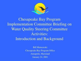 Bill Matuszeski Chesapeake Bay Program Office Annapolis, Maryland January 24, 2001