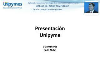 Presentaci�n Unipyme E-Commerce en la Nube
