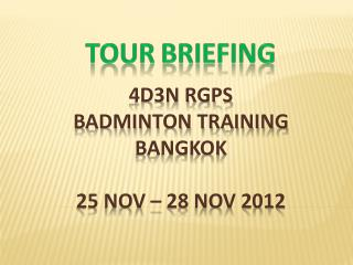 4D3N RGPS  BADMINTON TRAINING BANGKOK  25 NOV – 28 NOV 2012