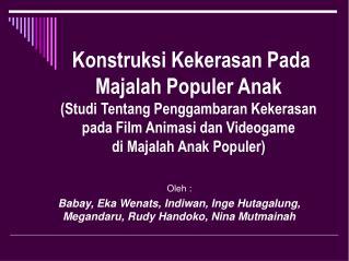 Oleh : Babay, Eka Wenats, Indiwan, Inge Hutagalung, Megandaru, Rudy Handoko, Nina Mutmainah