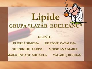 """Lipide GRUPA """"LAZĂR  EDELEANU"""""""