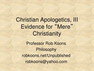 "Christian Apologetics, III Evidence for  "" Mere ""  Christianity"