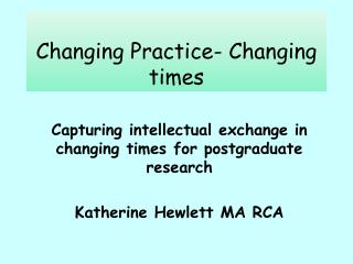 Changing Practice- Changing times