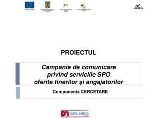 PROIECTUL Campanie de comunicare  privind serviciile SPO  oferite tinerilor şi angajatorilor
