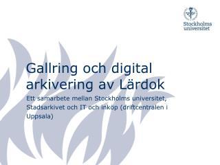 Gallring och digital arkivering av Lärdok
