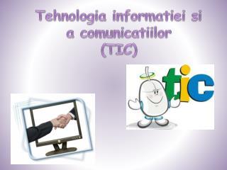 Tehnologia informatiei si  a  comunicatiilor (TIC)